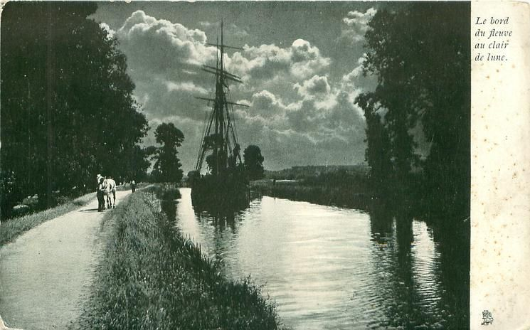 LE BORD DU FLEUVE AU CLAIR DE LUNE, sailing ship, sails furled, on canal, pulled by horse on path - TuckDB