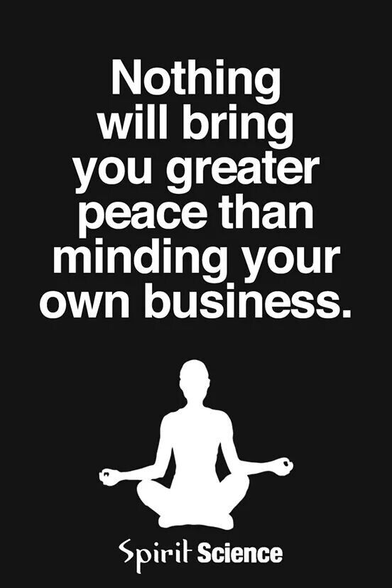 Minding Your Own Business Inspirational Quotes Words Positive Quotes