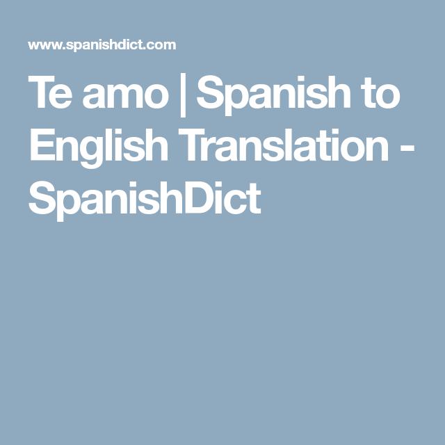 Te Amo Spanish To English Translation Spanishdict English Translation Spanish English Translation