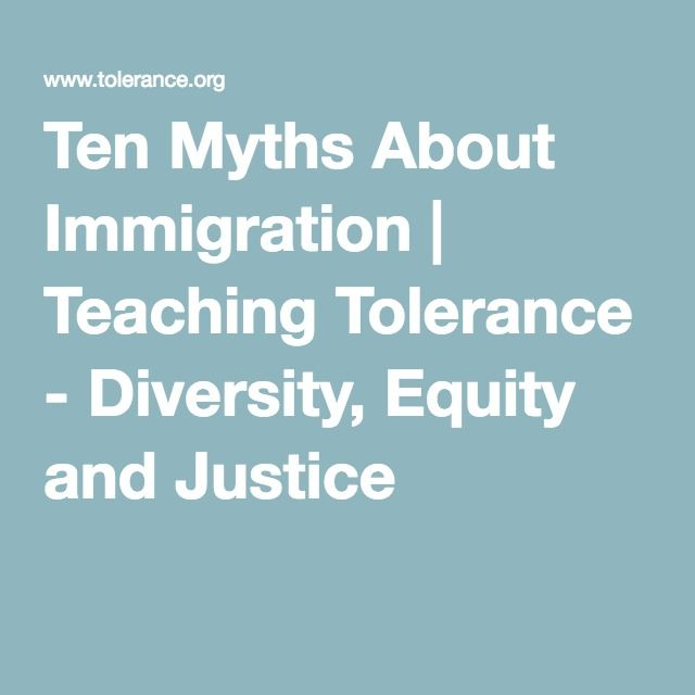 Ten Myths About Immigration Teaching Tolerance Diversity Equity