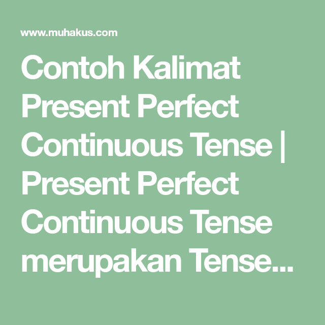 Contoh Kalimat Present Perfect Continuous Tense Present Perfect Continuous Tense Merupakan Tenses Yang Agak Jarang Di Di 2021 Belajar Tata Bahasa Tata Bahasa Inggris