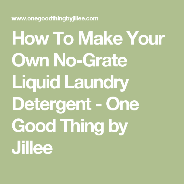 How To Make Your Own No-Grate Liquid Laundry Detergent ...