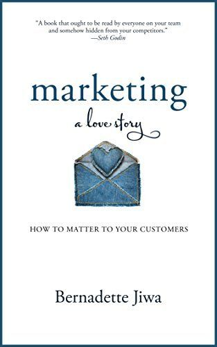 16 Marketing A Love Story How To Matter To Your Customers By Bernadette Jiwa Emptyshelfchallenge Book Marketing Business Books Marketing