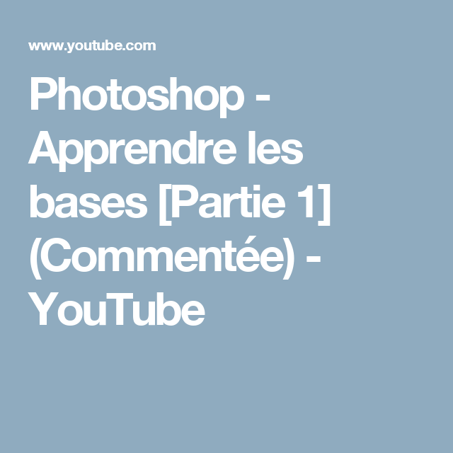 Photoshop Apprendre Les Bases Partie 1 Commentee Youtube Photoshop Apprendre Photoshop Idees Photoshop