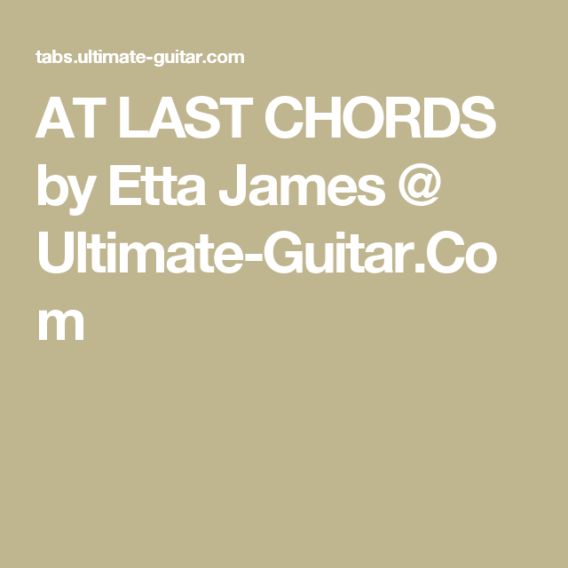 At Last Chords By Etta James Ultimate Guitar Song Chords