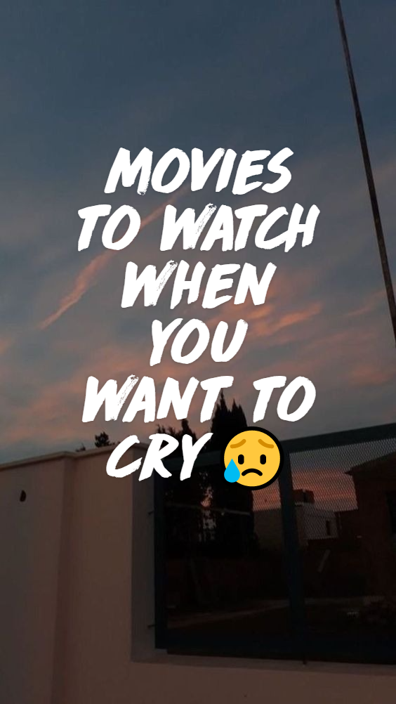 movies to watch when you want to cry😥