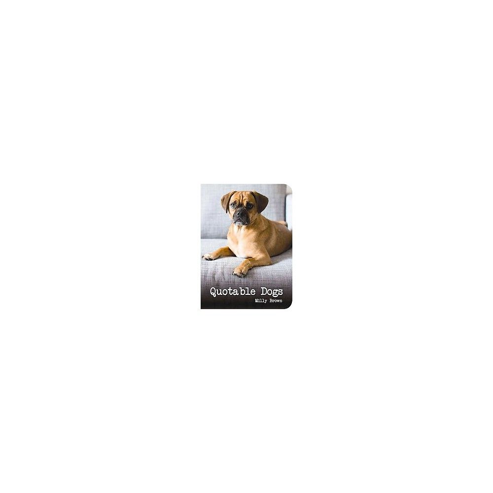 Quotable Dogs (Hardcover) (Milly Brown)