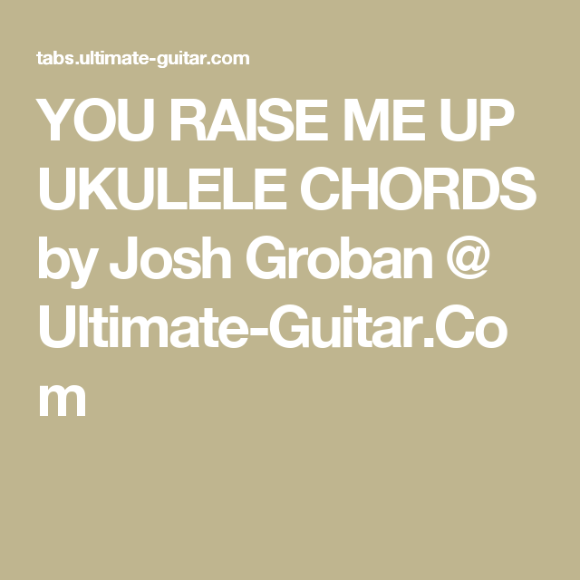 You Raise Me Up Ukulele Chords By Josh Groban Ultimate Guitar