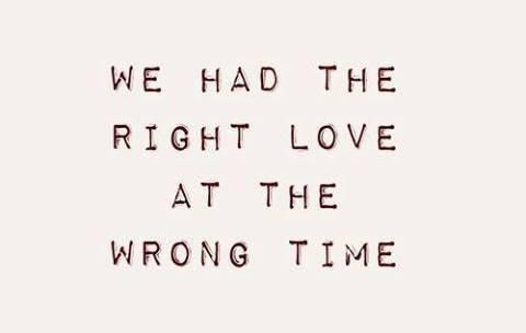 Right love wrong time relationship couple break up quotes
