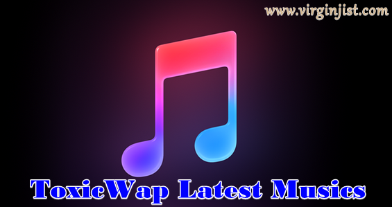 Download ToxicWap Latest Music for 2018 on www toxicwap com