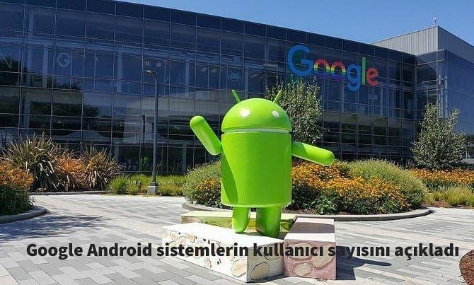 Google Android sistemlerin kullanıcı sayısını açıkladı