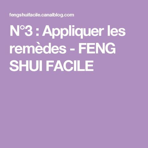 n 3 appliquer les rem des feng shui facile feng shui. Black Bedroom Furniture Sets. Home Design Ideas