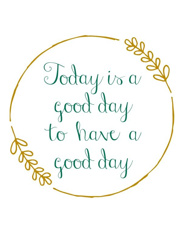 Today is a Good Day to Have a Good Day | Good day quotes, Home quotes and  sayings, Illustration quotes