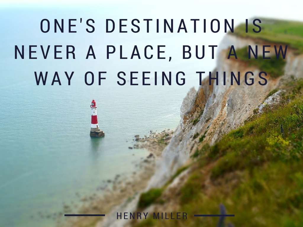 Ones-destination-is-never-a-place-but-a-new-way-of-seeing-things-Henry-Miller.jpg 1024×768 pikseliä