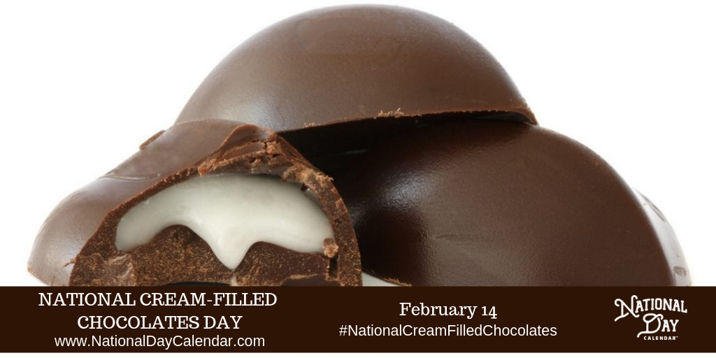 National Cream Filled Chocolates Day February 14 National Day Calendar Chocolate Day Chocolate National Day Calendar