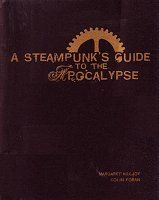 A Steampunk's Guide to the Apocalypse-- a must-have if you intend to survive.