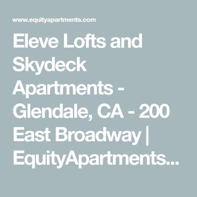 Eleve Lofts And Skydeck Apartments Glendale Ca 200 East Broadway Equityapartments Com Glendale Loft Apartment
