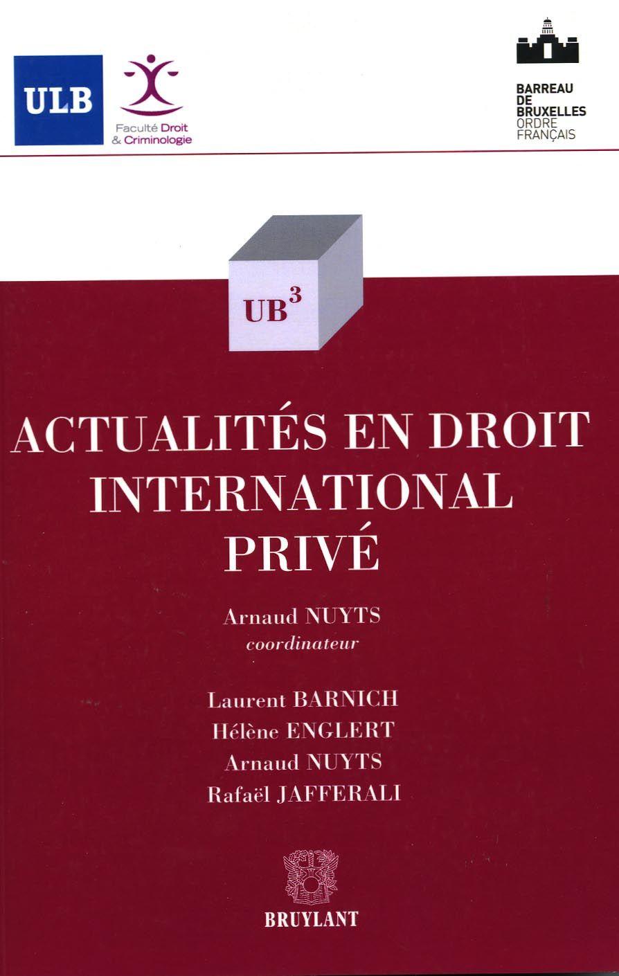 Actualites En Droit International Prive Arnaud Nuyts Coordinateur Colaboran Laurent Barnich Et Al Bruxelles Bruylant Cop