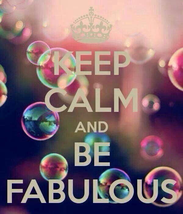 Keep calm and be fabulous.