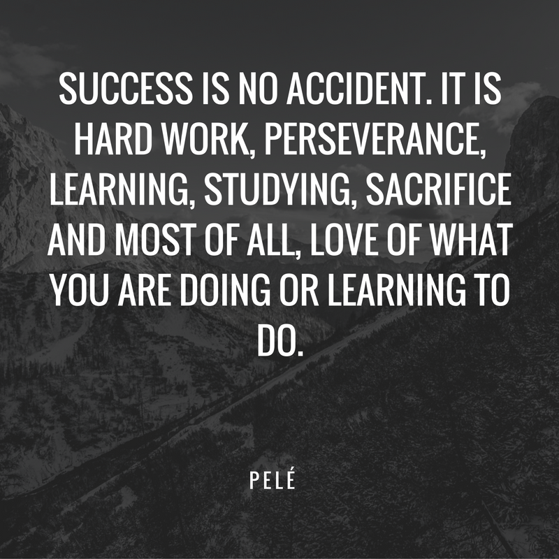 """Success Is No Accident. It Is Hard Work, Perseverance"