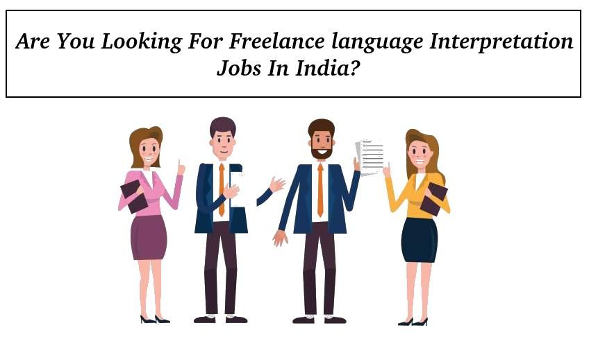 Freelance Language Interpretation Jobs In Delhi India Noida Mumbai Pune Chennai Interpretation Writing Services India