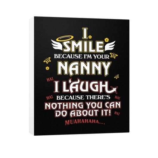 """I smile, Nanny, I laugh, Because there's nothing you can do about it!"" Vertical Canvas"