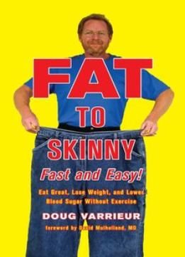 Fat To Skinny Fast And Easy!: Eat Great Lose Weight And Lower Blood Sugar Without Exercise