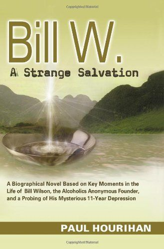 Bill W A Strange Salvation A Biographical Novel ** Visit the image link more details.