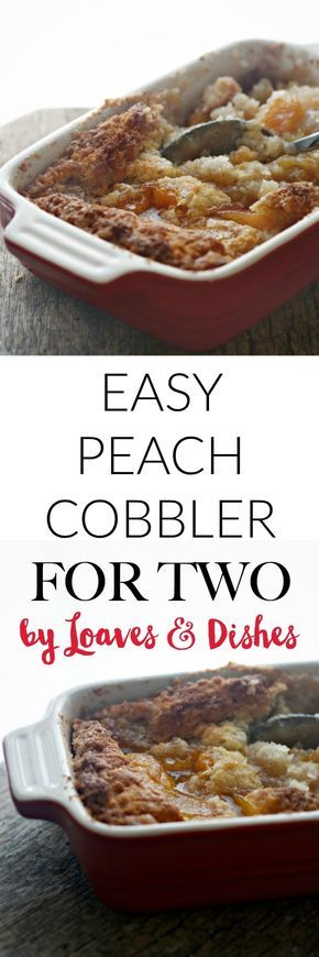 Easy Peach Cobbler For Two • Loaves and Dishes