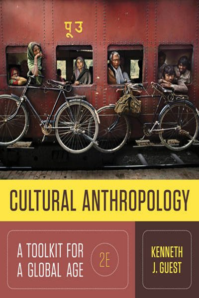 Cultural Anthropology A Toolkit For A Global Age Second Edition By Kenneth J Guest W W Norton Company Anthropology Ebook Free Books Online
