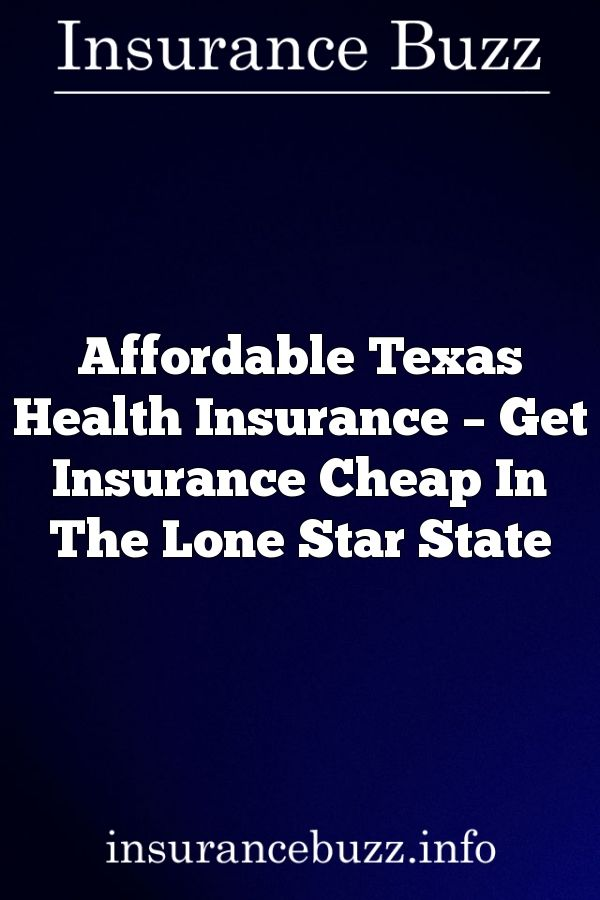 Affordable Texas Health Insurance Get Insurance Cheap In The