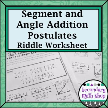 segment and angle addition postulates riddle worksheet   math  this riddle worksheet covers the segment addition postulate and the angle  addition postulate the students are asked to set up and solve linear  equations to