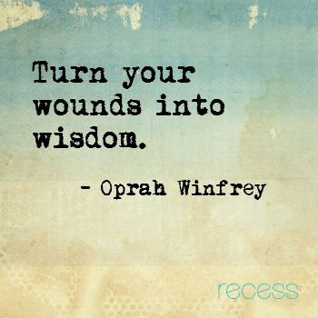 Turn your wounds into wisdom. #quote #Oprah