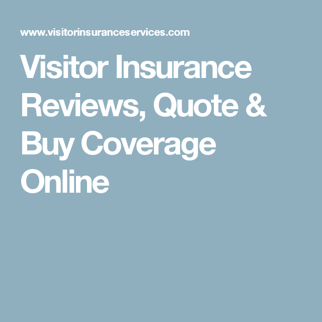 Visitor Insurance Reviews Quote Buy Coverage Online Visitors