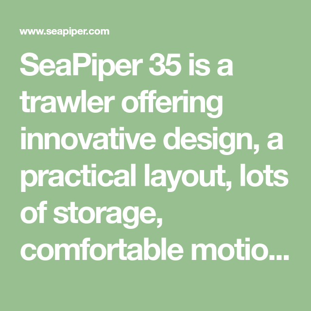 SeaPiper 35 is a trawler offering innovative design, a