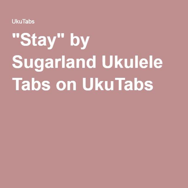 Stay By Sugarland Ukulele Tabs On Ukutabs Music Pinterest