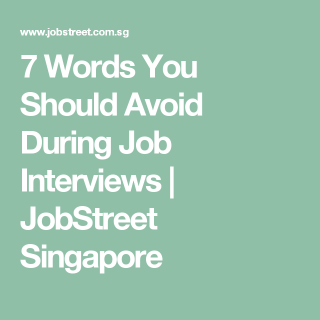 7 words you should avoid during job interviews jobstreet singapore 7 words you should avoid during job interviews jobstreet singapore reheart Choice Image