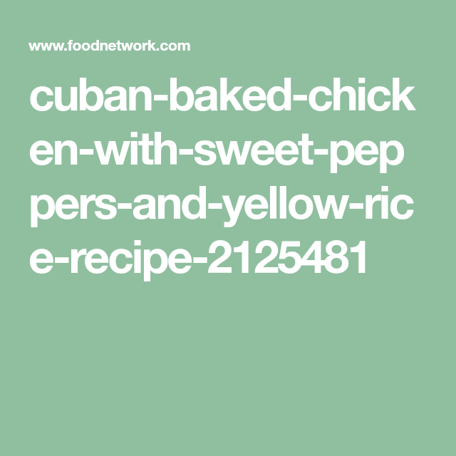 Cuban Baked Chicken With Sweet Peppers And Yellow Rice Recipe In
