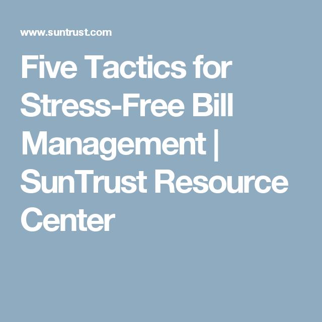 Five Tactics For Stress Free Bill Management Suntrust Resource Center Bill Management Stress Free Management