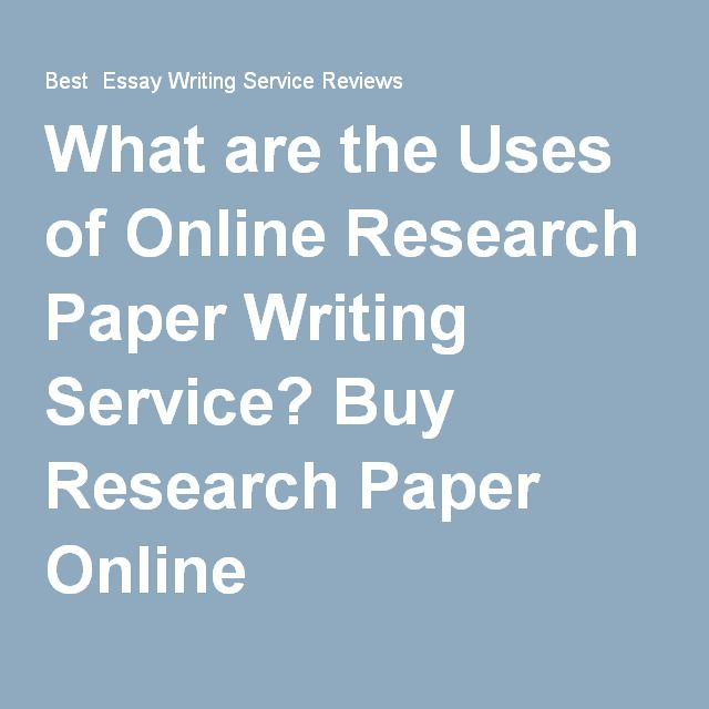 What Are The Uses Of Online Research Paper Writing Service Buy Research Paper Online Best Essay Writing Service Paper Writing Service Good Essay