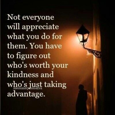 There Are Enough People That Do Take Advantage Of Your Good Nature Words Of Wisdom Quotes Truth Positive Thoughts