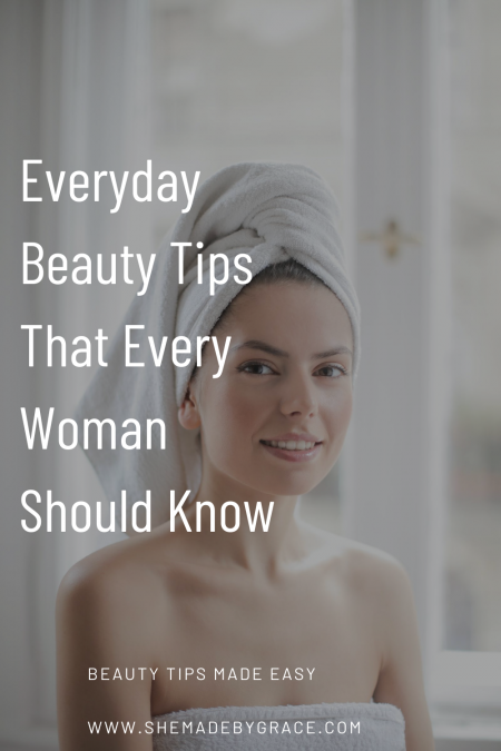 Everyday Beauty Tips That Every Woman Should Know She Made By Grace Everyday Beauty Beauty Hacks Hair Building