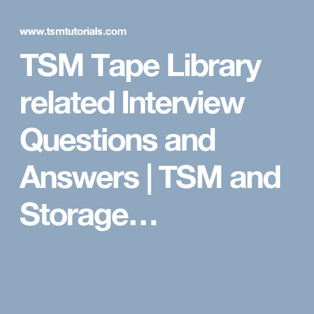 tsm tape library related interview questions and answers tsm and storage - Librarian Interview Questions For Librarians With Answers
