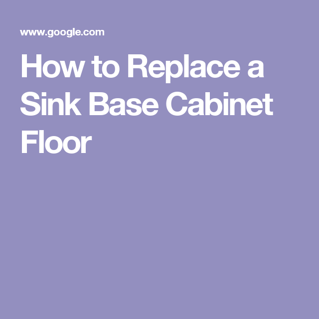 How to Replace a Sink Base Cabinet Floor   Base cabinets ...