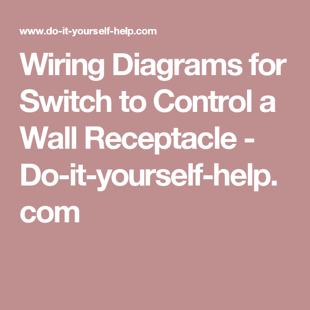 wiring diagrams for switch to control a wall receptacle do itwiring diagrams for switch to control a wall receptacle do it yourself help com