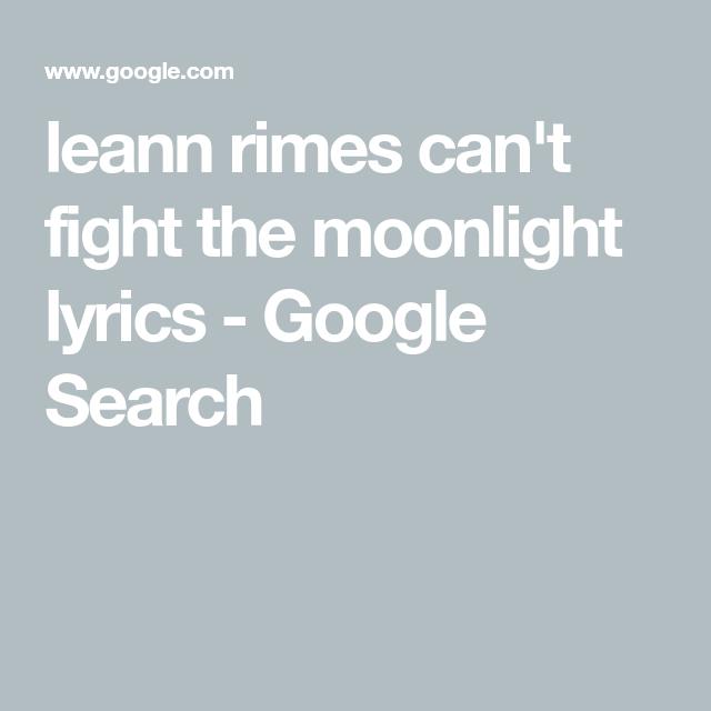 Leann Rimes Can T Fight The Moonlight Lyrics Google Search Lyrics