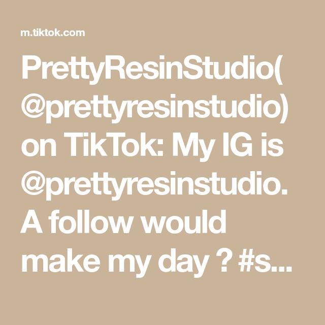 Prettyresinstudio Prettyresinstudio On Tiktok My Ig Is Prettyresinstudio A Follow Would Make My Day Smallbusiness Ets Business Checks How To Make Day