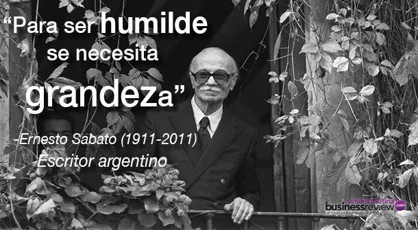"""Para ser humilde se necesita grandeza"" Ernesto Sabato (1911-2011)"