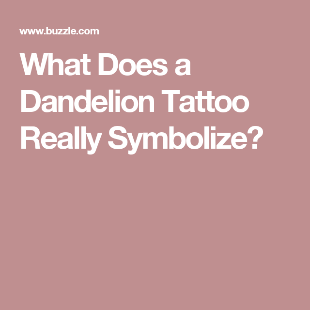 What Does A Dandelion Tattoo Really Symbolize Tats Pinterest