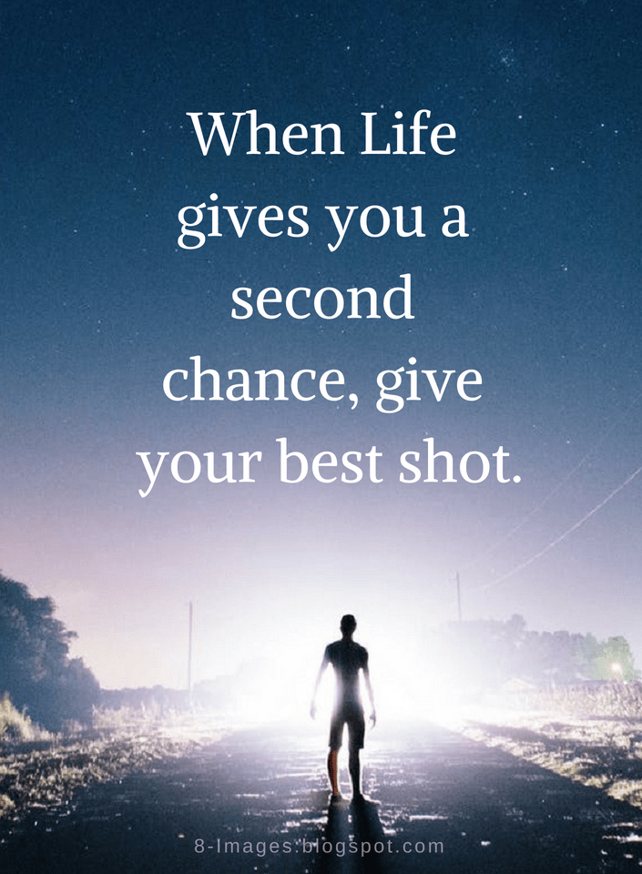 Life Quotes When Life Gives You A Second Chance Give Your Best Shot